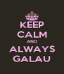 KEEP CALM AND ALWAYS GALAU - Personalised Poster A4 size
