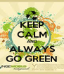 KEEP CALM AND ALWAYS GO GREEN - Personalised Poster A4 size