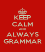 KEEP CALM AND ALWAYS GRAMMAR - Personalised Poster A4 size