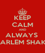 KEEP CALM AND ALWAYS  HARLEM SHAKE - Personalised Poster A4 size