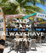 KEEP CALM AND ALWAYS HAVE SWAG - Personalised Poster A4 size