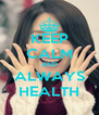KEEP CALM AND ALWAYS HEALTH - Personalised Poster A4 size