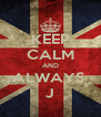 KEEP CALM AND ALWAYS  J - Personalised Poster A4 size