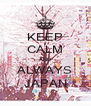 KEEP CALM AND ALWAYS JAPAN - Personalised Poster A4 size