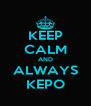 KEEP CALM AND ALWAYS KEPO - Personalised Poster A4 size