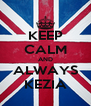 KEEP CALM AND ALWAYS KEZIA - Personalised Poster A4 size