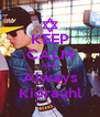 KEEP CALM AND Always Kidrauhl - Personalised Poster A4 size