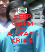 KEEP CALM AND ALWAYS KRITISI - Personalised Poster A4 size