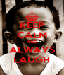 KEEP CALM AND ALWAYS LAUGH - Personalised Poster A4 size