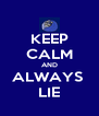 KEEP CALM AND ALWAYS  LIE - Personalised Poster A4 size