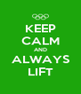 KEEP CALM AND ALWAYS LIFT - Personalised Poster A4 size
