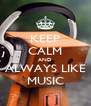 KEEP CALM AND ALWAYS LIKE MUSIC - Personalised Poster A4 size