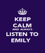 KEEP CALM AND ALWAYS LISTEN TO EMILY ♥ - Personalised Poster A4 size