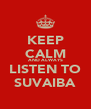 KEEP CALM AND ALWAYS LISTEN TO SUVAIBA - Personalised Poster A4 size