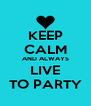 KEEP CALM AND ALWAYS LIVE TO PARTY - Personalised Poster A4 size