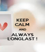 KEEP CALM AND ALWAYS LONGLAST ! - Personalised Poster A4 size