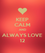 KEEP CALM AND ALWAYS LOVE 12 - Personalised Poster A4 size