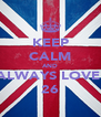 KEEP CALM AND ALWAYS LOVE  26 - Personalised Poster A4 size