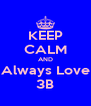 KEEP CALM AND Always Love 3B - Personalised Poster A4 size
