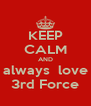 KEEP CALM AND always  love 3rd Force - Personalised Poster A4 size