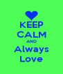 KEEP CALM AND Always Love - Personalised Poster A4 size