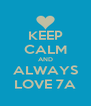 KEEP CALM AND ALWAYS LOVE 7A - Personalised Poster A4 size