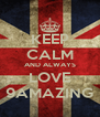 KEEP CALM AND ALWAYS LOVE 9AMAZING - Personalised Poster A4 size