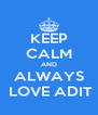 KEEP CALM AND ALWAYS  LOVE ADIT - Personalised Poster A4 size