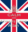 KEEP CALM AND Always Love  Allah  - Personalised Poster A4 size