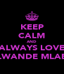 KEEP CALM AND ALWAYS LOVE ALWANDE MLABA - Personalised Poster A4 size