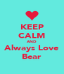 KEEP CALM AND Always Love Bear - Personalised Poster A4 size