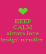 KEEP CALM AND always love bridgit mendler  - Personalised Poster A4 size
