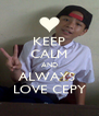 KEEP CALM AND ALWAYS  LOVE CEPY - Personalised Poster A4 size