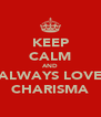 KEEP CALM AND ALWAYS LOVE CHARISMA - Personalised Poster A4 size