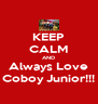KEEP CALM AND Always Love Coboy Junior!!! - Personalised Poster A4 size