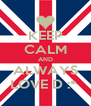 KEEP CALM AND ALWAYS LOVE D :*  - Personalised Poster A4 size