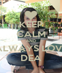 KEEP CALM AND ALWAYS LOVE DEA - Personalised Poster A4 size