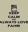 KEEP CALM AND ALWAYS LOVE FAHRI - Personalised Poster A4 size