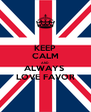 KEEP CALM AND ALWAYS  LOVE FAVOR - Personalised Poster A4 size