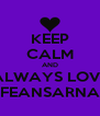 KEEP CALM AND ALWAYS LOVE FEANSARNA - Personalised Poster A4 size