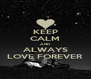 KEEP CALM AND ALWAYS LOVE FOREVER - Personalised Poster A4 size