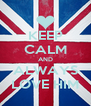 KEEP CALM AND ALWAYS LOVE HIM - Personalised Poster A4 size