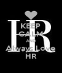 KEEP CALM AND Always Love HR - Personalised Poster A4 size