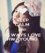 KEEP CALM AND ALWAYS LOVE HWAYOUNG - Personalised Poster A4 size