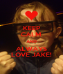 KEEP CALM AND ALWAYS LOVE JAKE! - Personalised Poster A4 size
