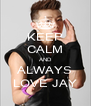 KEEP CALM AND ALWAYS LOVE JAY - Personalised Poster A4 size