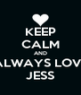 KEEP CALM AND ALWAYS LOVE JESS - Personalised Poster A4 size