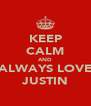 KEEP CALM AND ALWAYS LOVE JUSTIN - Personalised Poster A4 size