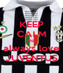 KEEP CALM AND always love JUVENTUS - Personalised Poster A4 size