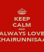 KEEP CALM AND ALWAYS LOVE KHAIRUNNISAA - Personalised Poster A4 size